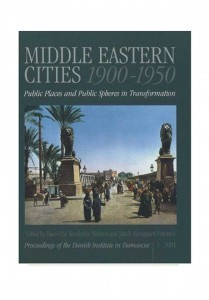 Middle Eastern Cities 1900-1950. Public Places and Public Spheres in Transformation