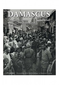 Damascus Ottoman Modernity and Urban Transformation